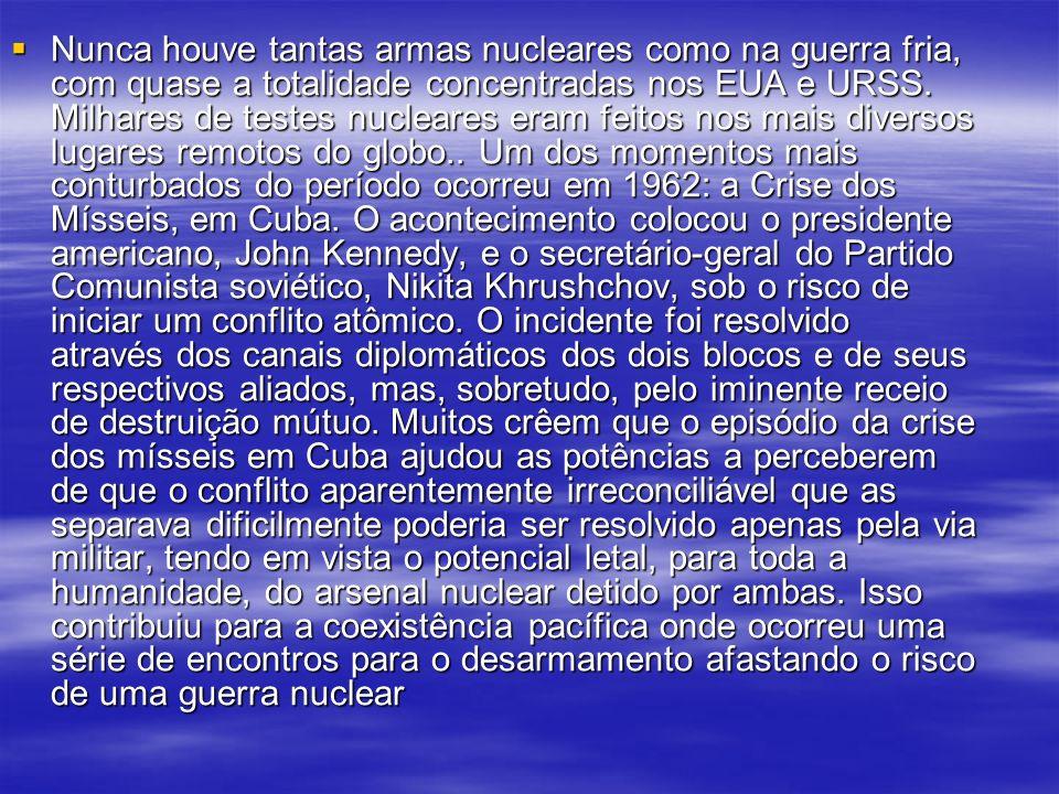 Nunca houve tantas armas nucleares como na guerra fria, com quase a totalidade concentradas nos EUA e URSS. Milhares de testes nucleares eram feitos n