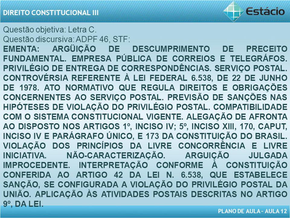 PLANO DE AULA – AULA 12 DIREITO CONSTITUCIONAL III Questão objetiva: Letra C.