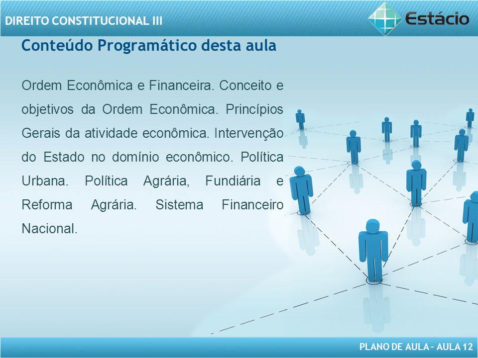 PLANO DE AULA – AULA 12 DIREITO CONSTITUCIONAL III Conteúdo Programático desta aula Ordem Econômica e Financeira.