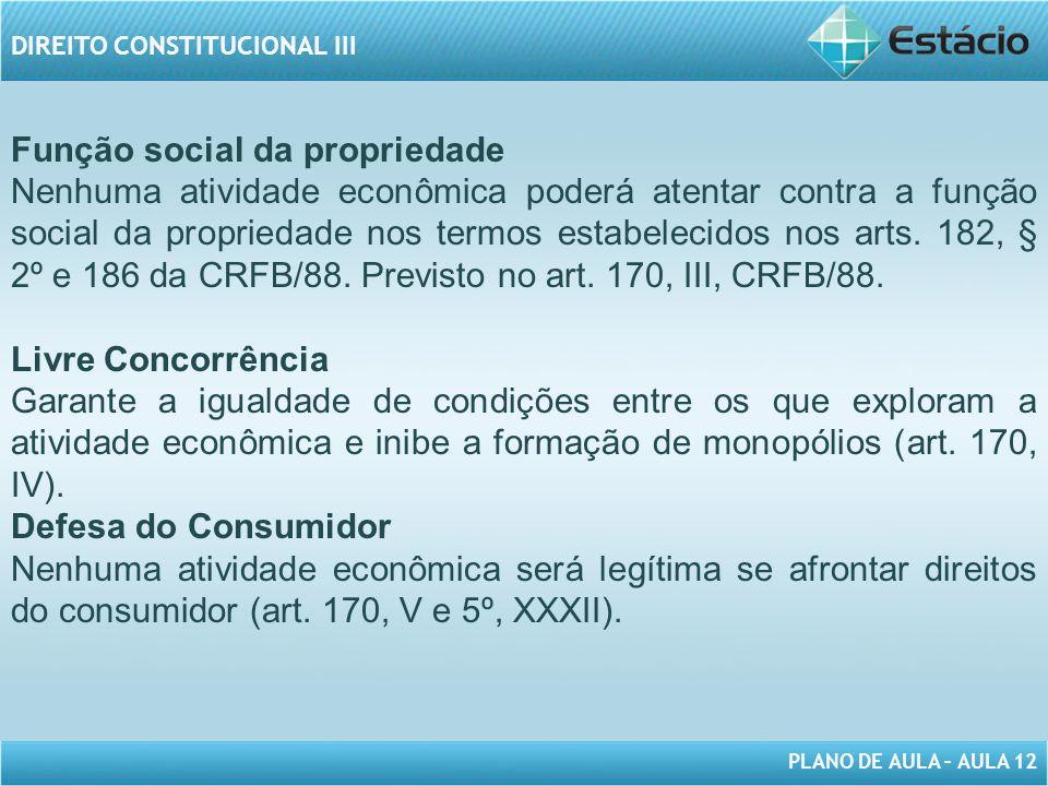 PLANO DE AULA – AULA 12 DIREITO CONSTITUCIONAL III Função social da propriedade Nenhuma atividade econômica poderá atentar contra a função social da propriedade nos termos estabelecidos nos arts.