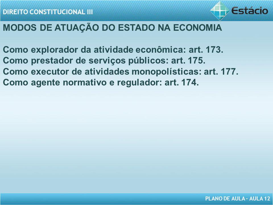 PLANO DE AULA – AULA 12 DIREITO CONSTITUCIONAL III MODOS DE ATUAÇÃO DO ESTADO NA ECONOMIA Como explorador da atividade econômica: art.