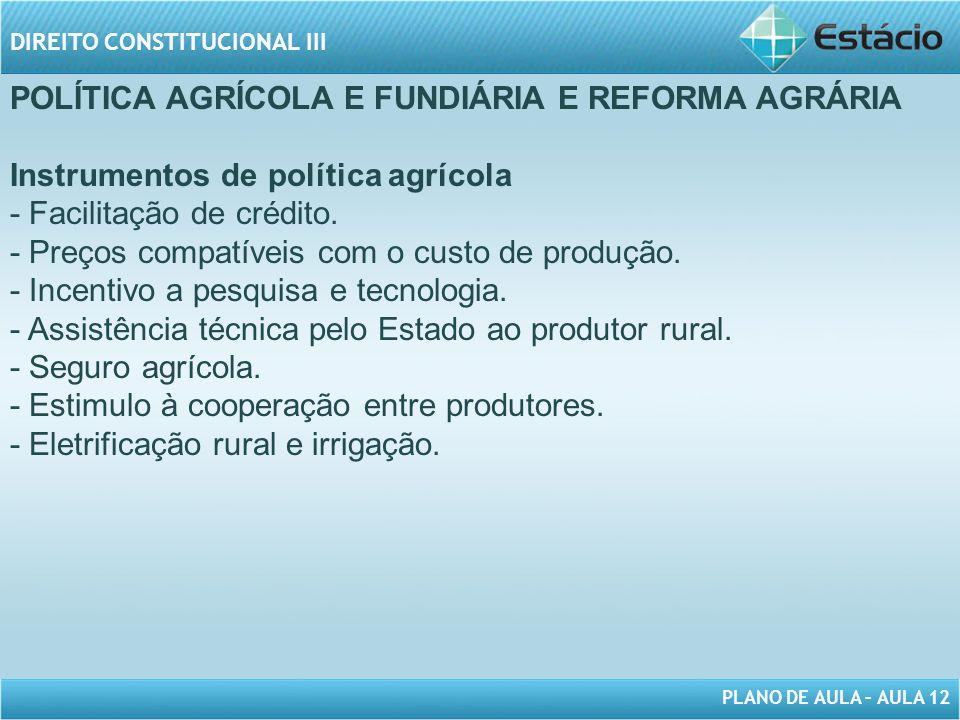 PLANO DE AULA – AULA 12 DIREITO CONSTITUCIONAL III POLÍTICA AGRÍCOLA E FUNDIÁRIA E REFORMA AGRÁRIA Instrumentos de política agrícola - Facilitação de crédito.