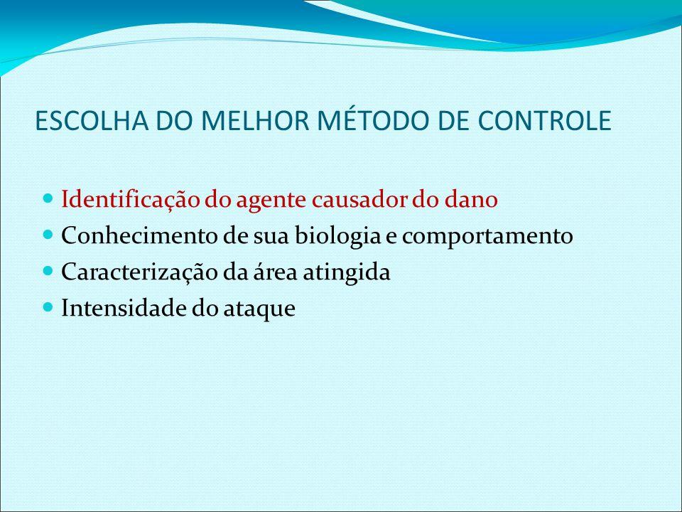 ESCOLHA DO MELHOR MÉTODO DE CONTROLE Identificação do agente causador do dano Conhecimento de sua biologia e comportamento Caracterização da área atin