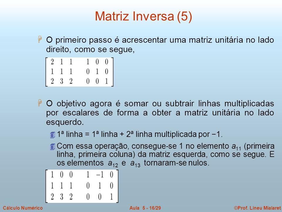 ©Prof. Lineu MialaretAula 5 - 16/29Cálculo Numérico H O primeiro passo é acrescentar uma matriz unitária no lado direito, como se segue, H O objetivo
