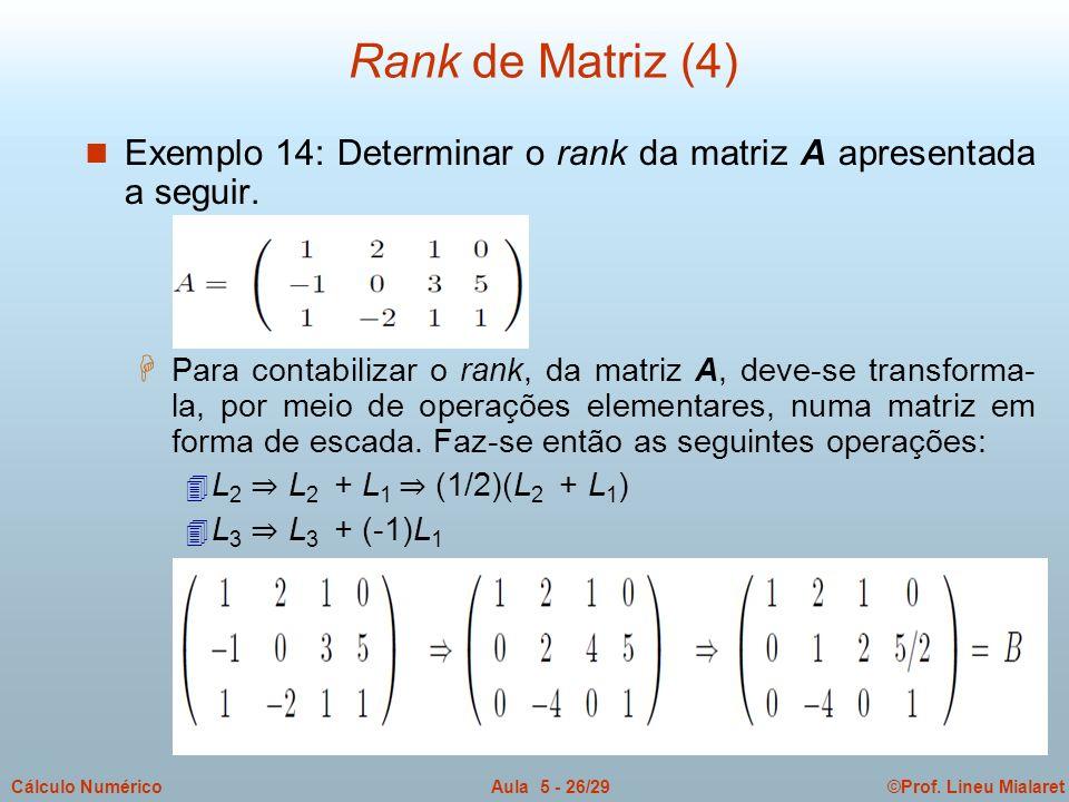 ©Prof. Lineu MialaretAula 5 - 26/29Cálculo Numérico n Exemplo 14: Determinar o rank da matriz A apresentada a seguir. H Para contabilizar o rank, da m
