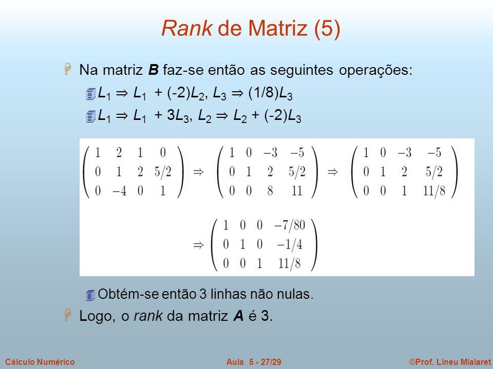 ©Prof. Lineu MialaretAula 5 - 27/29Cálculo Numérico H Na matriz B faz-se então as seguintes operações: 4 L 1 L 1 + (-2)L 2, L 3 (1/8)L 3 4 L 1 L 1 + 3