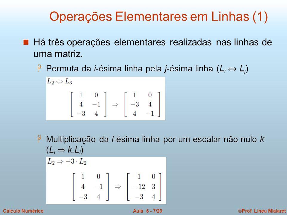 ©Prof. Lineu MialaretAula 5 - 7/29Cálculo Numérico n Há três operações elementares realizadas nas linhas de uma matriz. H Permuta da i-ésima linha pel