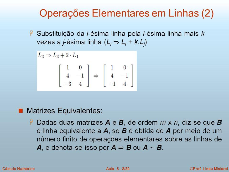 ©Prof. Lineu MialaretAula 5 - 8/29Cálculo Numérico H Substituição da i-ésima linha pela i-ésima linha mais k vezes a j-ésima linha (L i L i + k.L j )