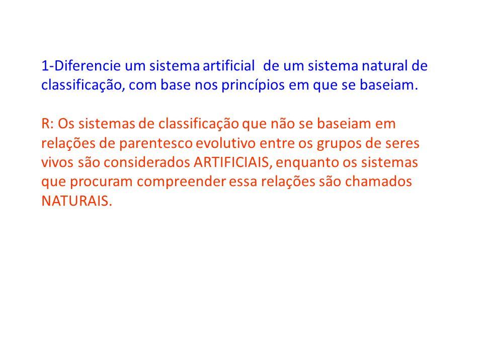 1-Diferencie um sistema artificial de um sistema natural de classificação, com base nos princípios em que se baseiam. R: Os sistemas de classificação