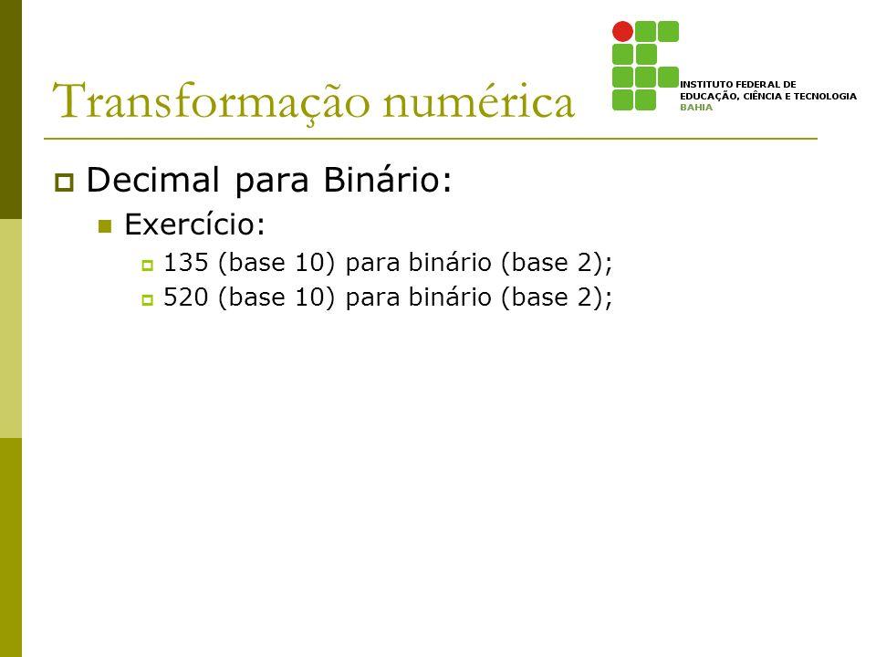 Transformação numérica Decimal para Binário: Exercício: 135 (base 10) para binário (base 2); 520 (base 10) para binário (base 2);