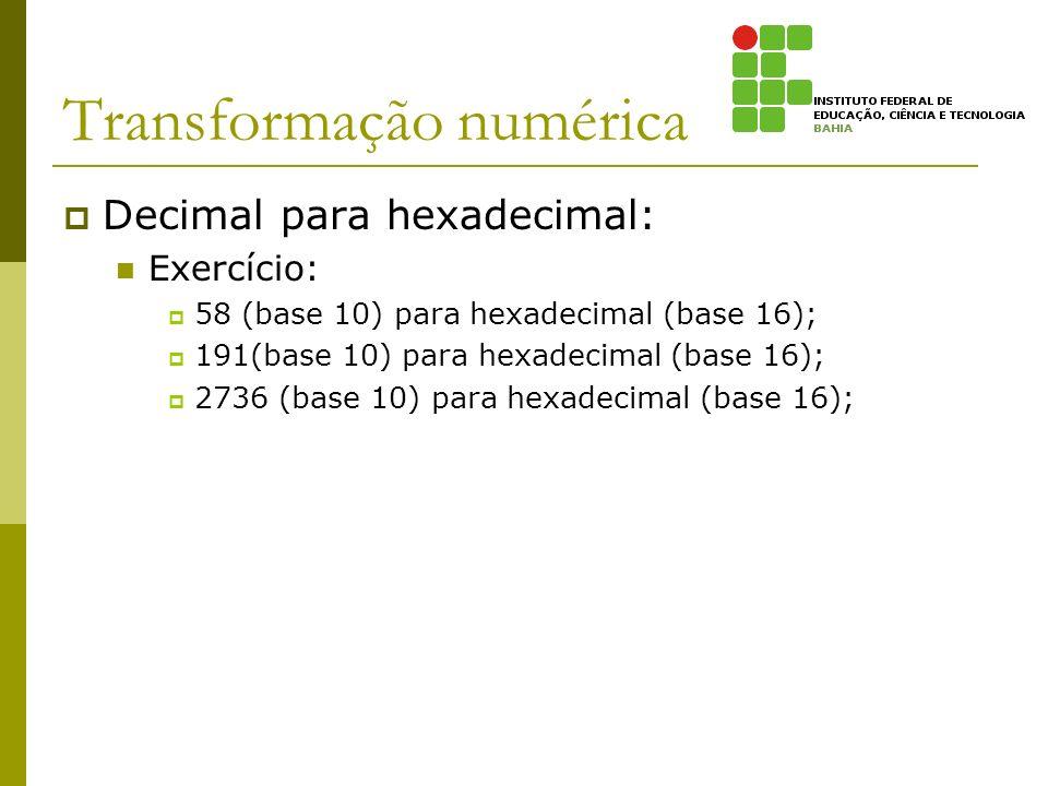 Transformação numérica Decimal para hexadecimal: Exercício: 58 (base 10) para hexadecimal (base 16); 191(base 10) para hexadecimal (base 16); 2736 (ba