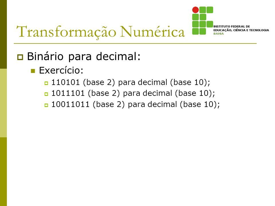 Transformação Numérica Binário para decimal: Exercício: 110101 (base 2) para decimal (base 10); 1011101 (base 2) para decimal (base 10); 10011011 (bas