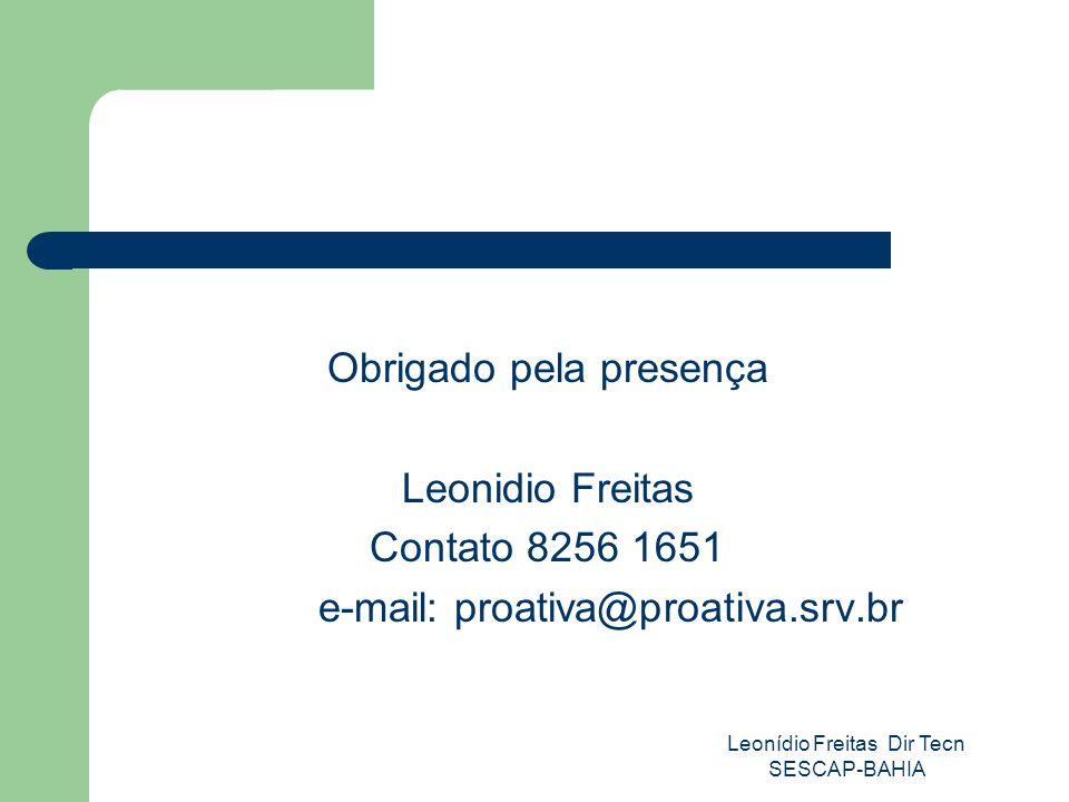 Obrigado pela presença Leonidio Freitas Contato 8256 1651 e-mail: proativa@proativa.srv.br Leonídio Freitas Dir Tecn SESCAP-BAHIA