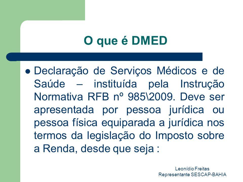 Leonídio Freitas Representante SESCAP-BAHIA O que é DMED Declaração de Serviços Médicos e de Saúde – instituída pela Instrução Normativa RFB nº 985\2009.