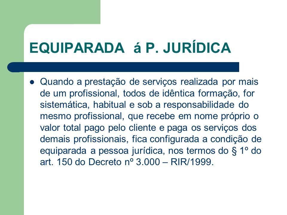 EQUIPARADA á P. JURÍDICA Quando a prestação de serviços realizada por mais de um profissional, todos de idêntica formação, for sistemática, habitual e