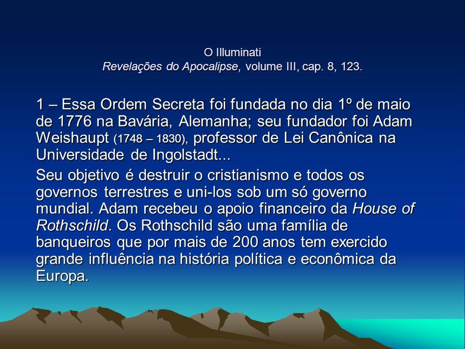 O Illuminati Revelações do Apocalipse, volume III, cap. 8, 123. 1 – Essa Ordem Secreta foi fundada no dia 1º de maio de 1776 na Bavária, Alemanha; seu