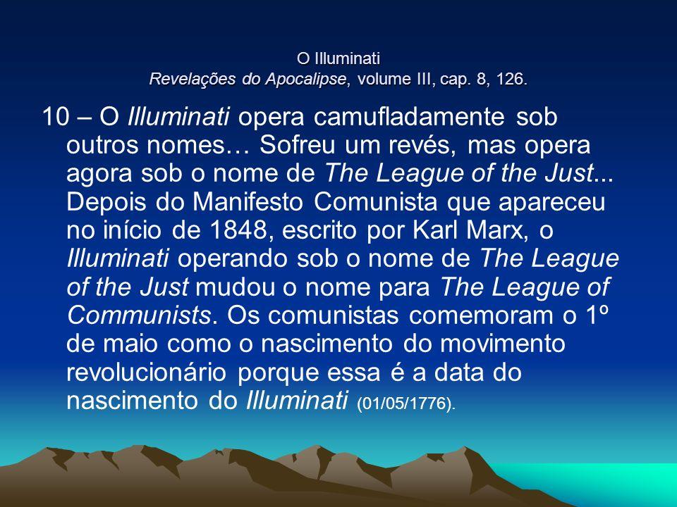 O Illuminati Revelações do Apocalipse, volume III, cap. 8, 126. 10 – O Illuminati opera camufladamente sob outros nomes… Sofreu um revés, mas opera ag