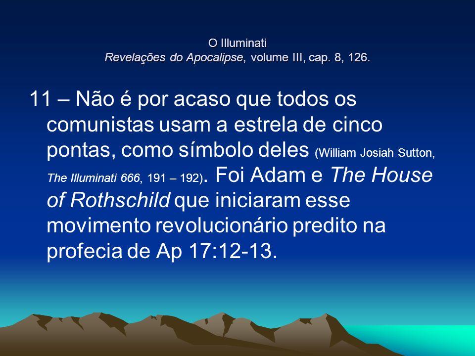 O Illuminati Revelações do Apocalipse, volume III, cap. 8, 126. 11 – Não é por acaso que todos os comunistas usam a estrela de cinco pontas, como símb