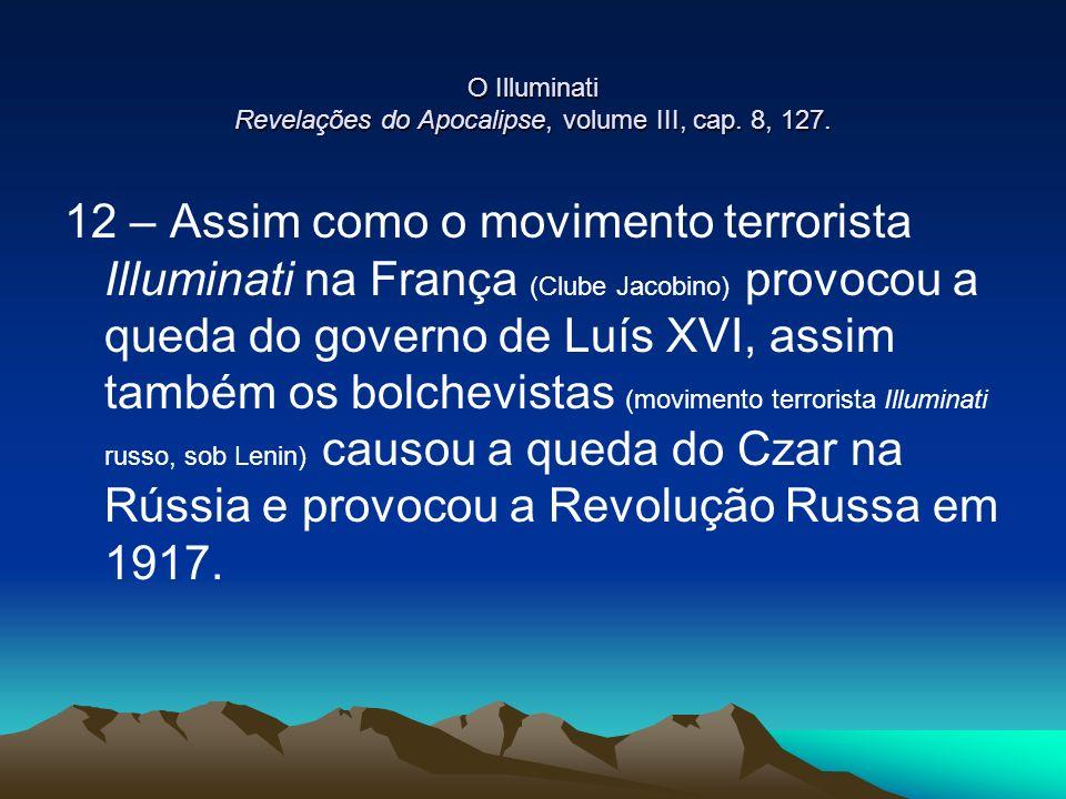 O Illuminati Revelações do Apocalipse, volume III, cap. 8, 127. 12 – Assim como o movimento terrorista Illuminati na França (Clube Jacobino) provocou