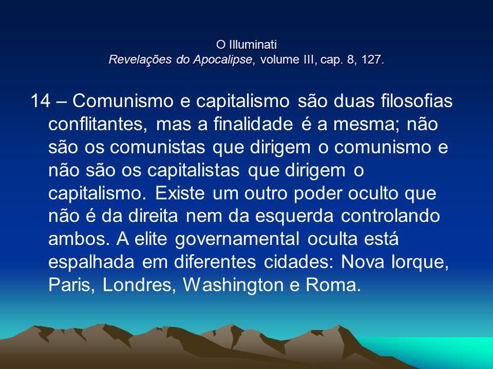 O Illuminati Revelações do Apocalipse, volume III, cap. 8, 127. 14 – Comunismo e capitalismo são duas filosofias conflitantes, mas a finalidade é a me