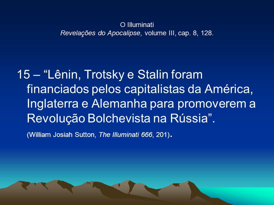 O Illuminati Revelações do Apocalipse, volume III, cap. 8, 128. 15 – Lênin, Trotsky e Stalin foram financiados pelos capitalistas da América, Inglater