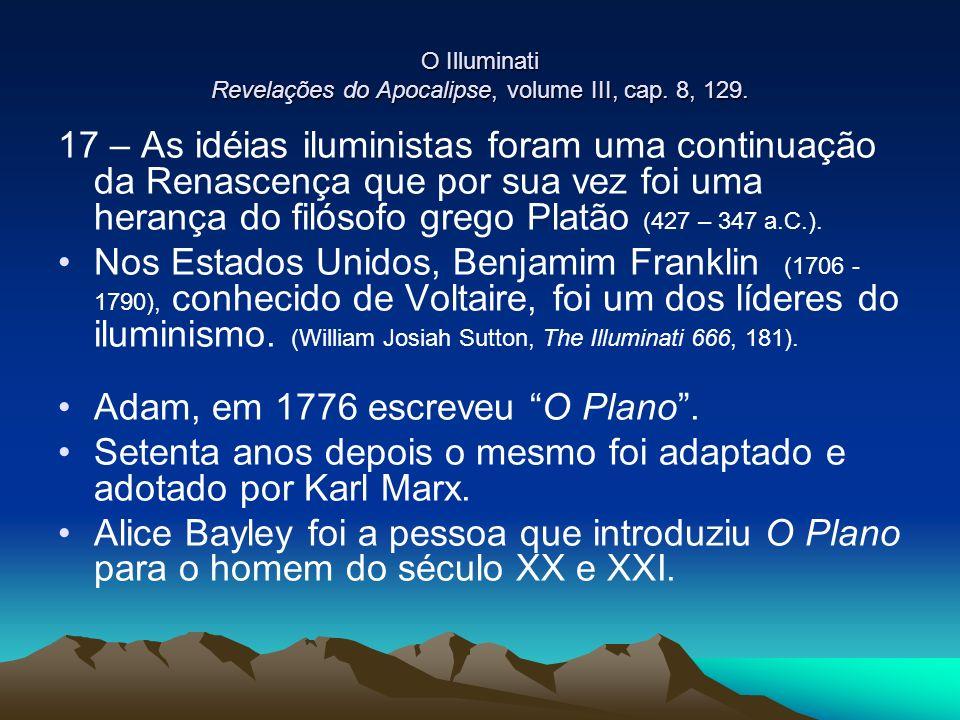 O Illuminati Revelações do Apocalipse, volume III, cap. 8, 129. 17 – As idéias iluministas foram uma continuação da Renascença que por sua vez foi uma