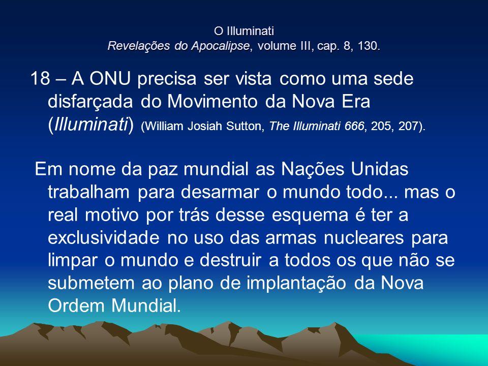 O Illuminati Revelações do Apocalipse, volume III, cap. 8, 130. 18 – A ONU precisa ser vista como uma sede disfarçada do Movimento da Nova Era (Illumi