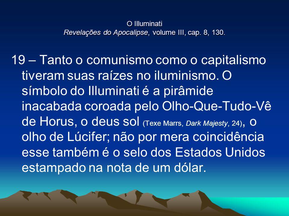 O Illuminati Revelações do Apocalipse, volume III, cap. 8, 130. 19 – Tanto o comunismo como o capitalismo tiveram suas raízes no iluminismo. O símbolo