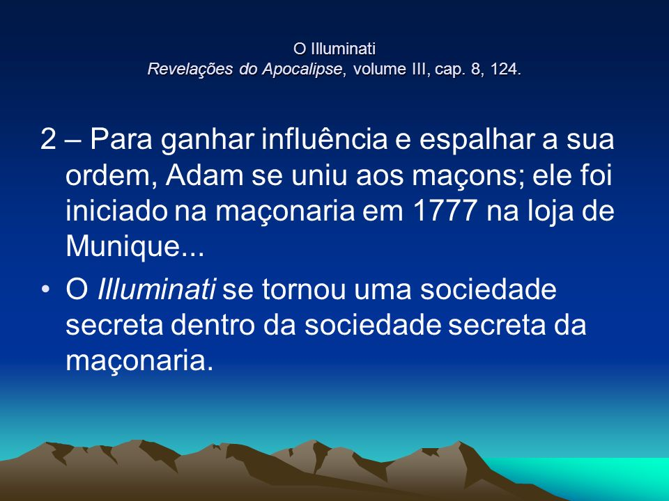 O Illuminati Revelações do Apocalipse, volume III, cap. 8, 124. 2 – Para ganhar influência e espalhar a sua ordem, Adam se uniu aos maçons; ele foi in