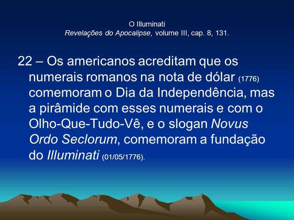 O Illuminati Revelações do Apocalipse, volume III, cap. 8, 131. 22 – Os americanos acreditam que os numerais romanos na nota de dólar (1776) comemoram