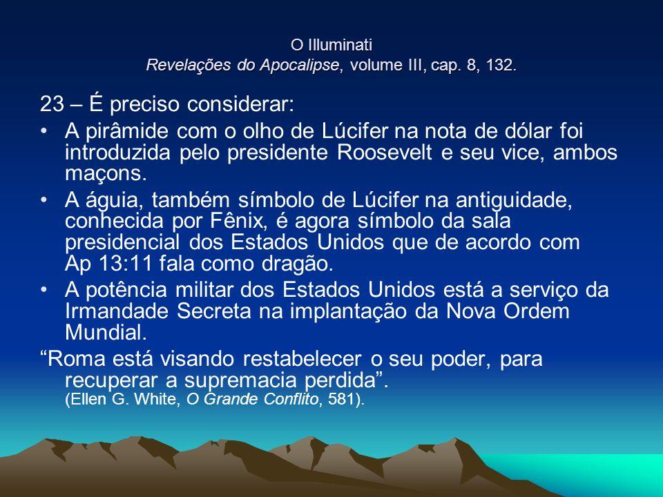 O Illuminati Revelações do Apocalipse, volume III, cap. 8, 132. 23 – É preciso considerar: A pirâmide com o olho de Lúcifer na nota de dólar foi intro