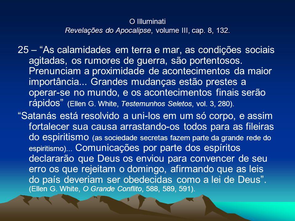 O Illuminati Revelações do Apocalipse, volume III, cap. 8, 132. 25 – As calamidades em terra e mar, as condições sociais agitadas, os rumores de guerr