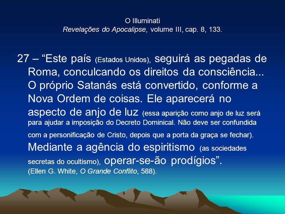 O Illuminati Revelações do Apocalipse, volume III, cap. 8, 133. 27 – Este país (Estados Unidos), seguirá as pegadas de Roma, conculcando os direitos d