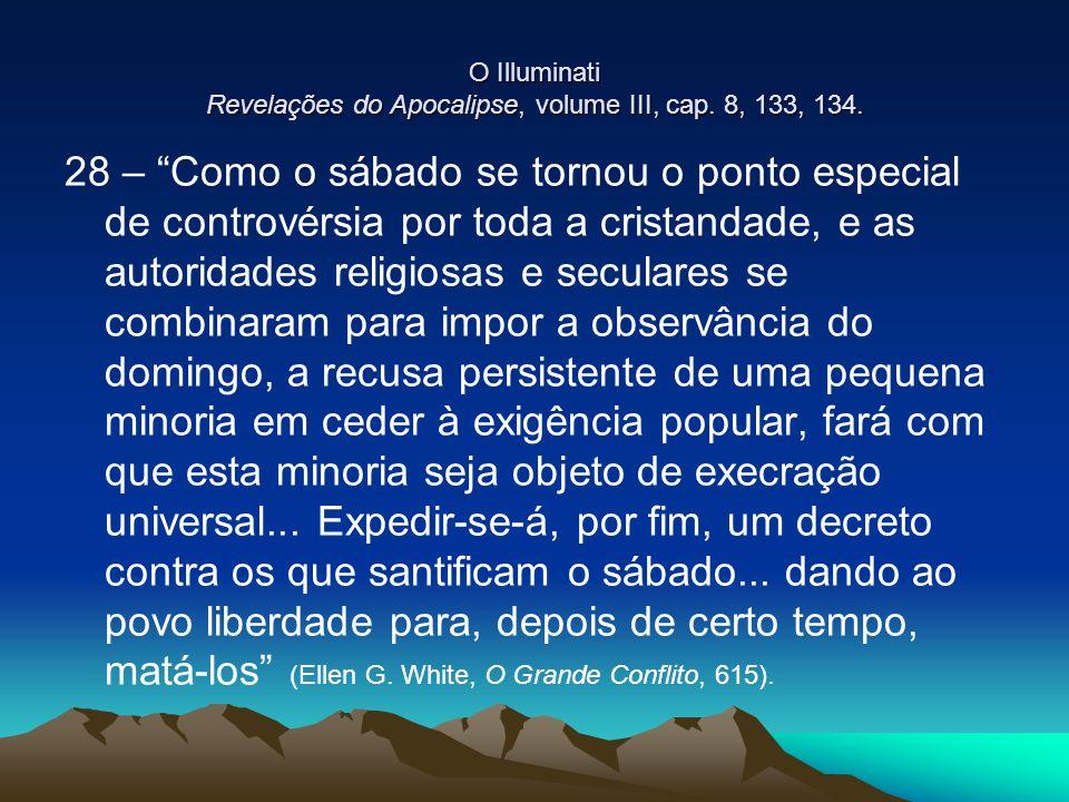 O Illuminati Revelações do Apocalipse, volume III, cap. 8, 133, 134. 28 – Como o sábado se tornou o ponto especial de controvérsia por toda a cristand