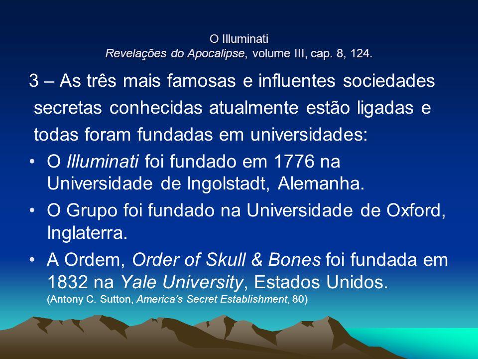 O Illuminati Revelações do Apocalipse, volume III, cap. 8, 124. 3 – As três mais famosas e influentes sociedades secretas conhecidas atualmente estão
