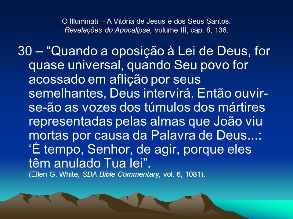 O Illuminati – A Vitória de Jesus e dos Seus Santos. Revelações do Apocalipse, volume III, cap. 8, 136. 30 – Quando a oposição à Lei de Deus, for quas