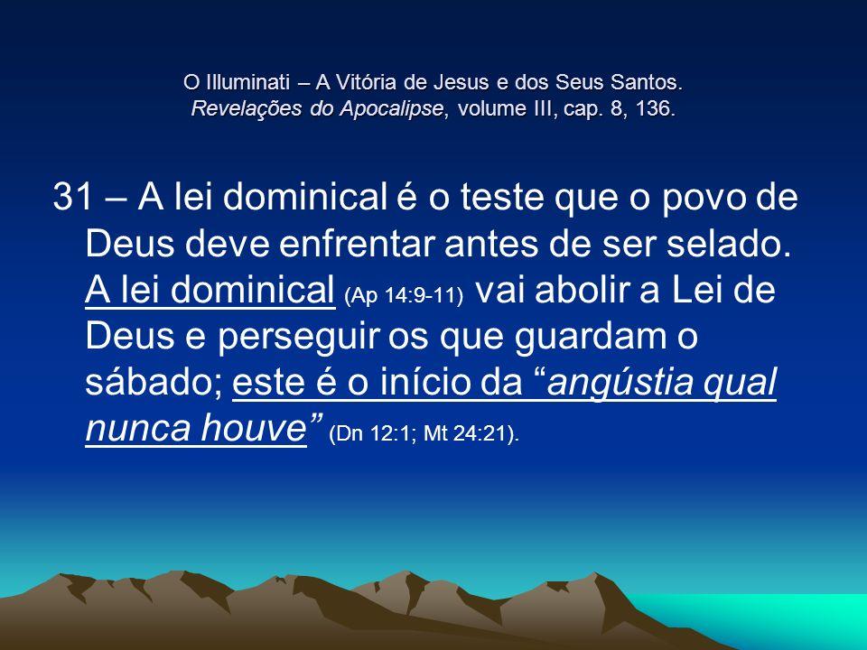 O Illuminati – A Vitória de Jesus e dos Seus Santos. Revelações do Apocalipse, volume III, cap. 8, 136. 31 – A lei dominical é o teste que o povo de D