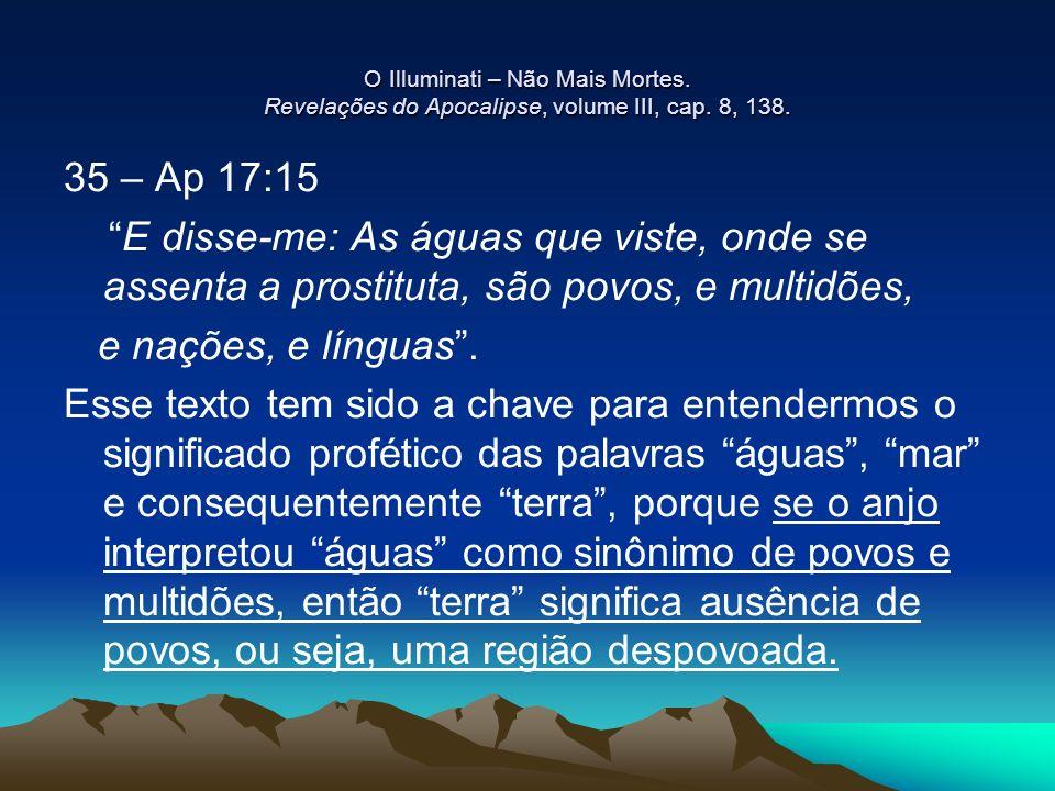 O Illuminati – Não Mais Mortes. Revelações do Apocalipse, volume III, cap. 8, 138. 35 – Ap 17:15 E disse-me: As águas que viste, onde se assenta a pro