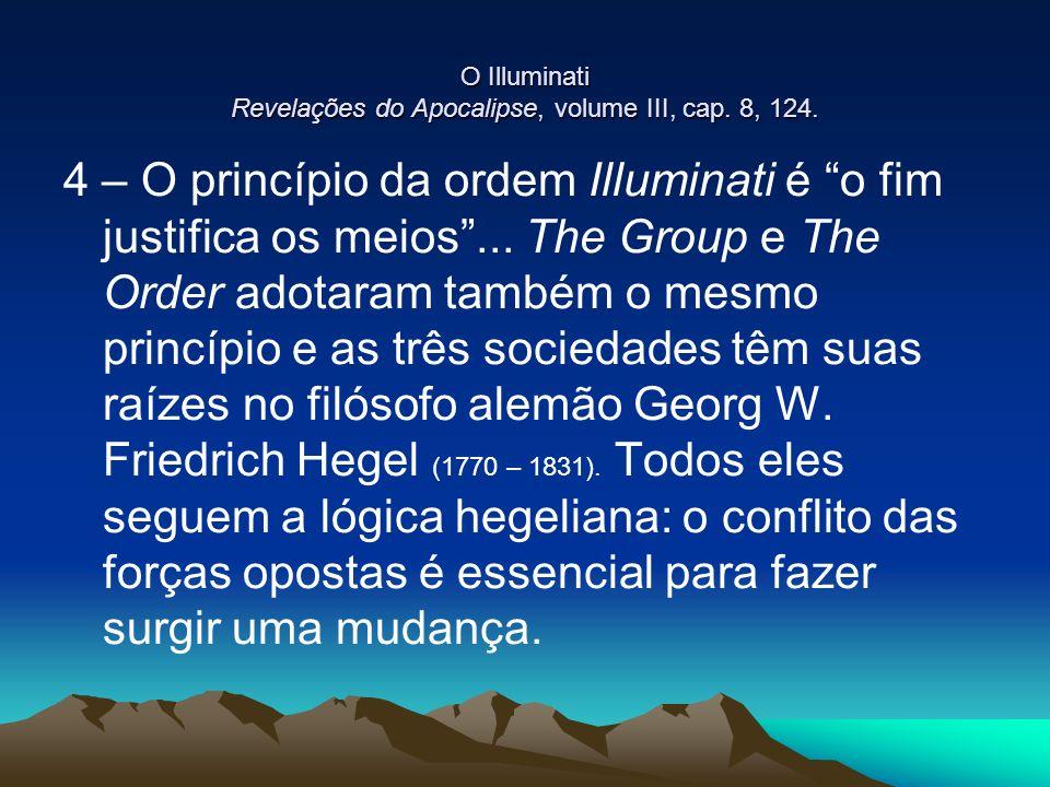 O Illuminati Revelações do Apocalipse, volume III, cap. 8, 124. 4 – O princípio da ordem Illuminati é o fim justifica os meios... The Group e The Orde