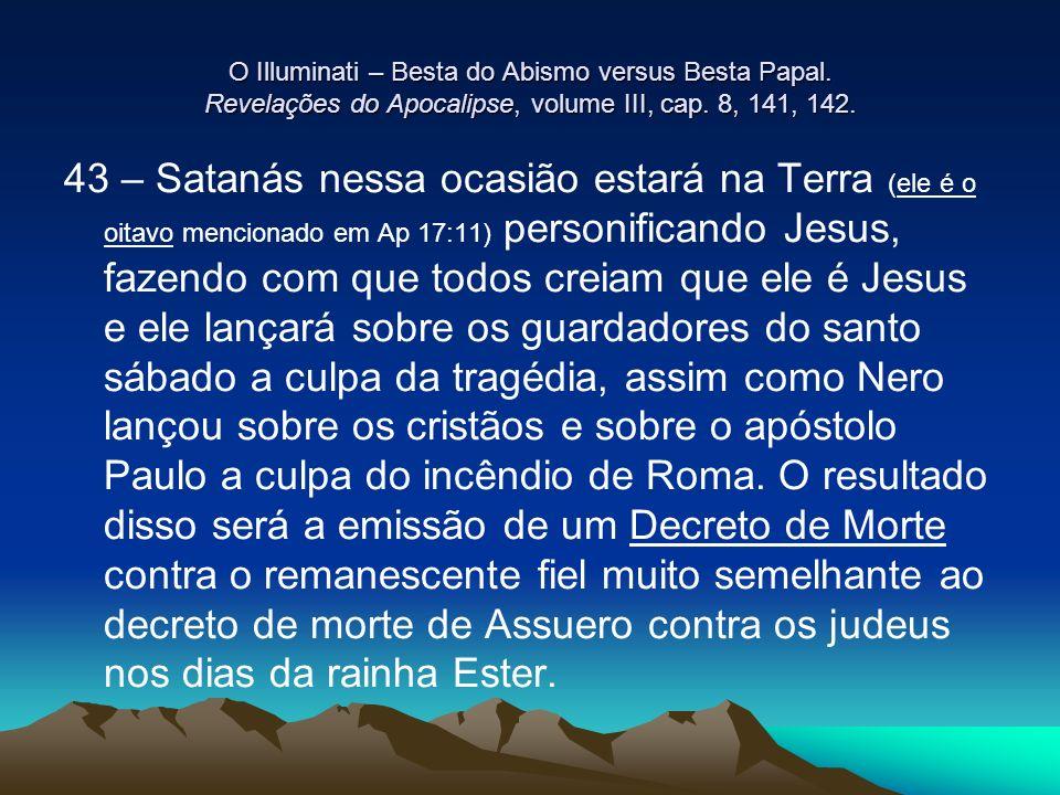 O Illuminati – Besta do Abismo versus Besta Papal. Revelações do Apocalipse, volume III, cap. 8, 141, 142. 43 – Satanás nessa ocasião estará na Terra