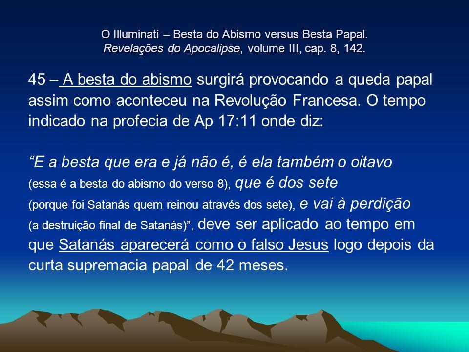 O Illuminati – Besta do Abismo versus Besta Papal. Revelações do Apocalipse, volume III, cap. 8, 142. 45 – A besta do abismo surgirá provocando a qued