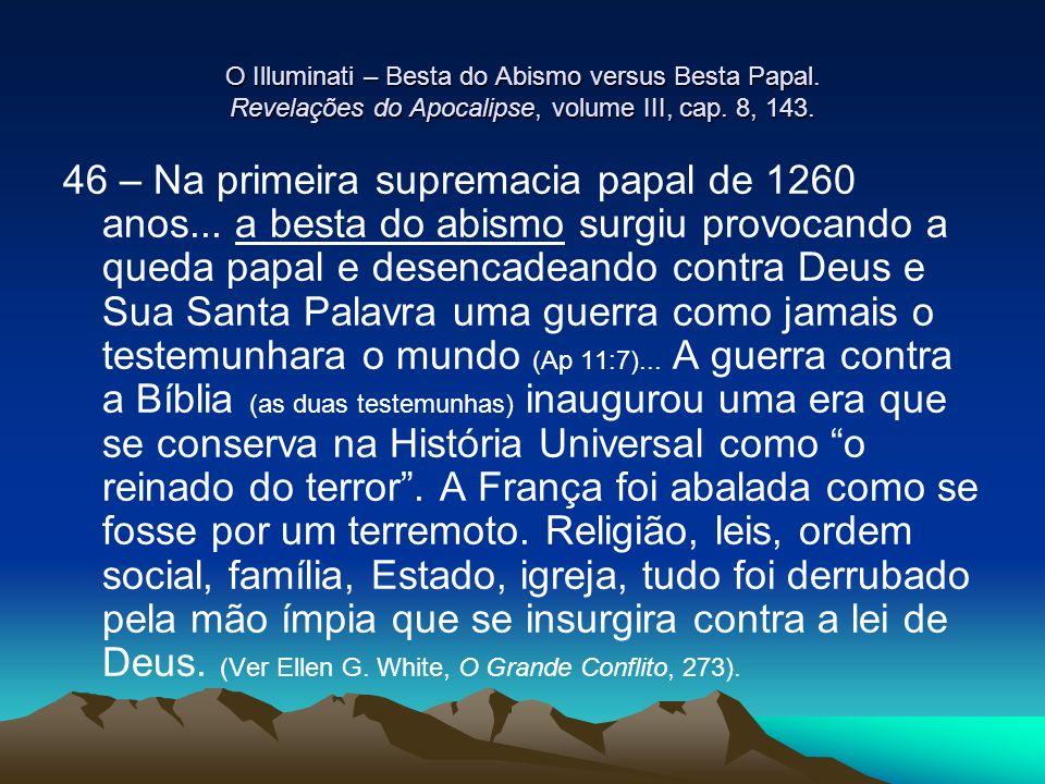 O Illuminati – Besta do Abismo versus Besta Papal. Revelações do Apocalipse, volume III, cap. 8, 143. 46 – Na primeira supremacia papal de 1260 anos..