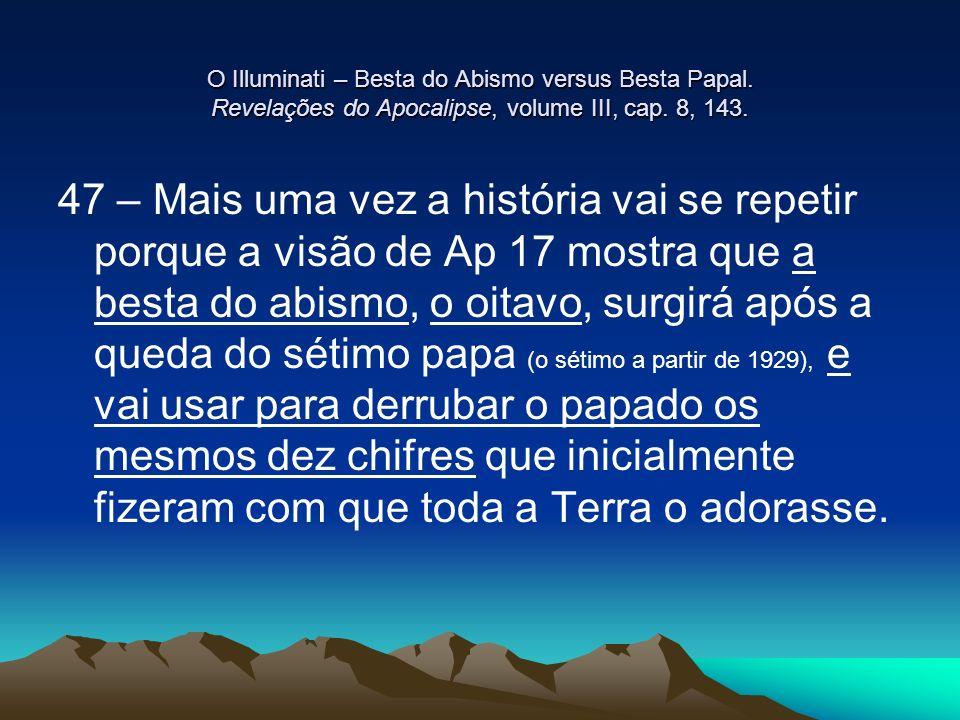 O Illuminati – Besta do Abismo versus Besta Papal. Revelações do Apocalipse, volume III, cap. 8, 143. 47 – Mais uma vez a história vai se repetir porq