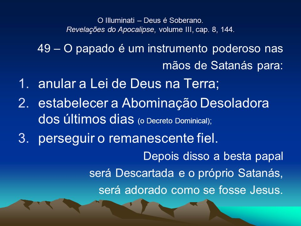 O Illuminati – Deus é Soberano. Revelações do Apocalipse, volume III, cap. 8, 144. 49 – O papado é um instrumento poderoso nas mãos de Satanás para: 1