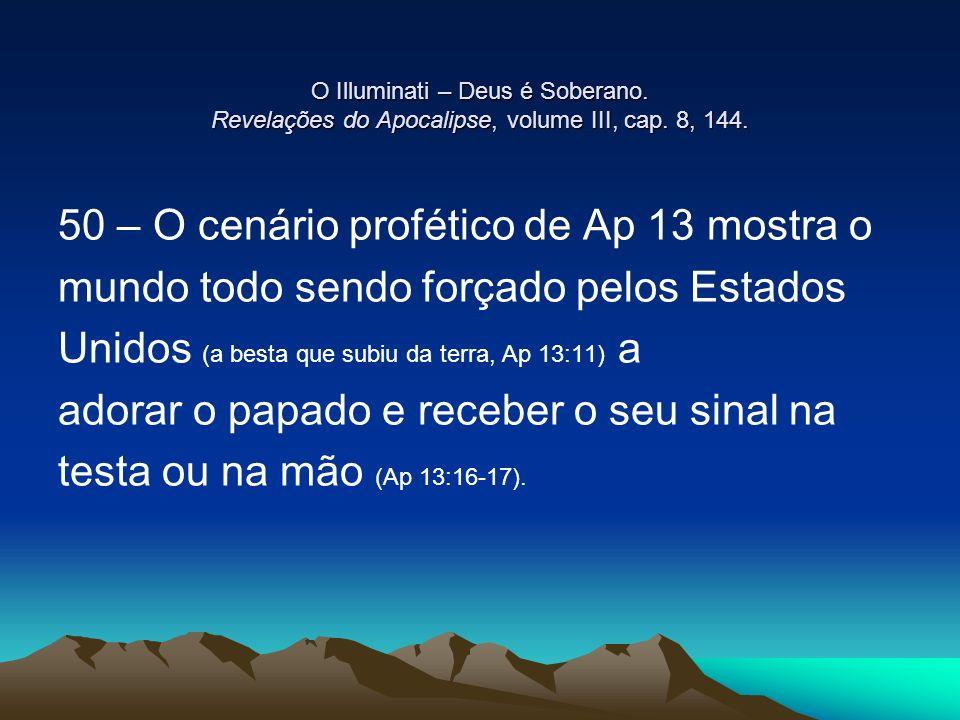 O Illuminati – Deus é Soberano. Revelações do Apocalipse, volume III, cap. 8, 144. 50 – O cenário profético de Ap 13 mostra o mundo todo sendo forçado