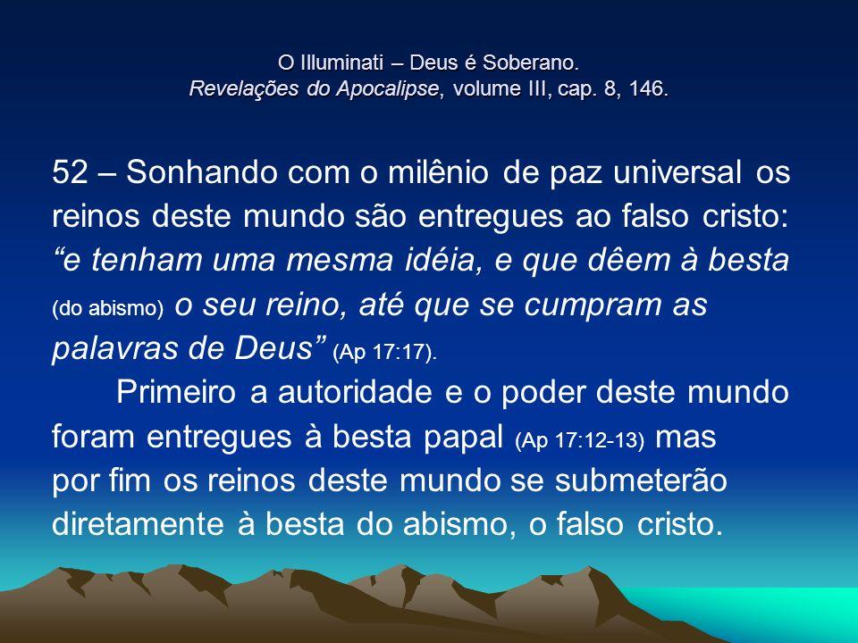 O Illuminati – Deus é Soberano. Revelações do Apocalipse, volume III, cap. 8, 146. 52 – Sonhando com o milênio de paz universal os reinos deste mundo