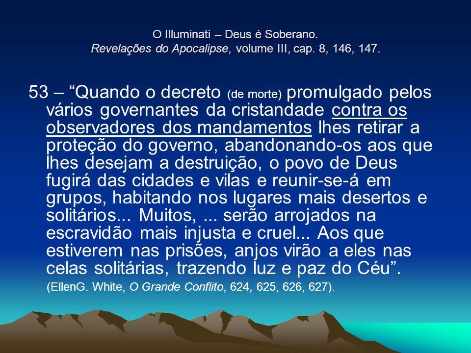 O Illuminati – Deus é Soberano. Revelações do Apocalipse, volume III, cap. 8, 146, 147. 53 – Quando o decreto (de morte) promulgado pelos vários gover