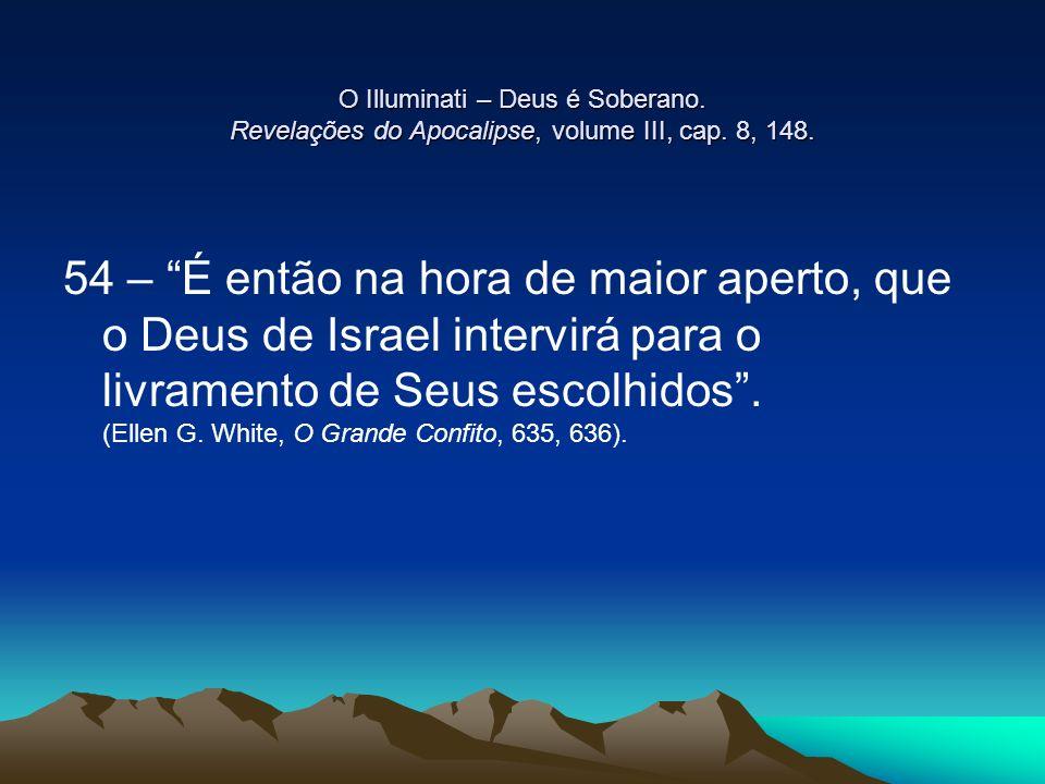 O Illuminati – Deus é Soberano. Revelações do Apocalipse, volume III, cap. 8, 148. 54 – É então na hora de maior aperto, que o Deus de Israel intervir