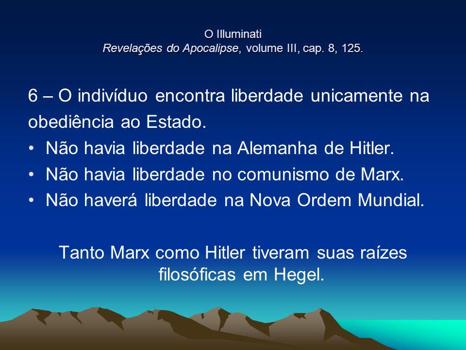 O Illuminati Revelações do Apocalipse, volume III, cap. 8, 125. 6 – O indivíduo encontra liberdade unicamente na obediência ao Estado. Não havia liber