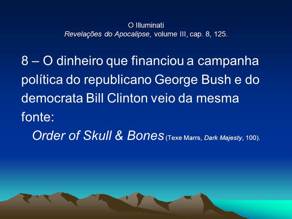 O Illuminati Revelações do Apocalipse, volume III, cap. 8, 125. 8 – O dinheiro que financiou a campanha política do republicano George Bush e do democ